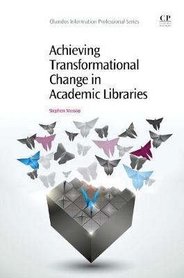 Achieving Transformational Change in Academic Libraries - Chandos Information Professional Series (Paperback)