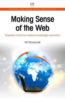 Making Sense of the Web: Towards Machine-Aided Knowledge Evolution - Chandos Publishing Social Media Series 11 (Paperback)