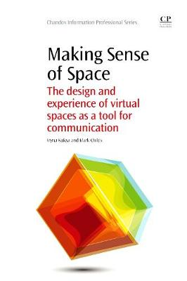 Making Sense of Space: The Design and Experience of Virtual Spaces as a Tool for Communication - Chandos Information Professional Series (Paperback)