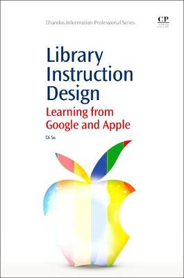 Library Instruction Design: Learning from Google and Apple - Chandos Information Professional Series (Paperback)