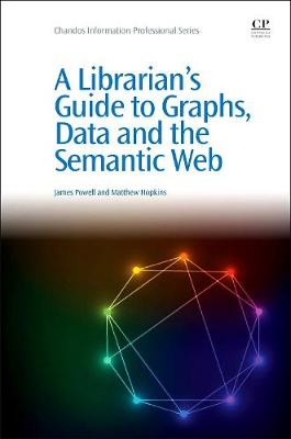 A Librarian's Guide to Graphs, Data and the Semantic Web - Chandos Information Professional Series (Paperback)