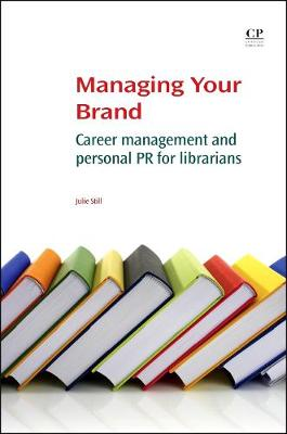 Managing Your Brand: Career Management and Personal PR for Librarians (Paperback)