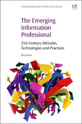 The Emerging Information Professional: 21st Century Attitudes, Technologies and Practices - Chandos Information Professional Series (Paperback)