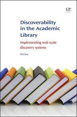 Discoverability in the Academic Library: Implementing Web Scale Discovery Systems - Chandos Information Professional Series (Paperback)