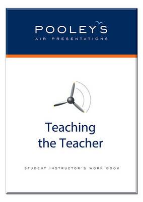 Pooleys Air Presentations - Teaching the Teacher: Student Instructor's Work Book (Spiral bound)