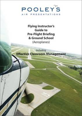 Flying Instructor's Guide to Pre-flight Briefing & Ground School (aeroplane) (Spiral bound)