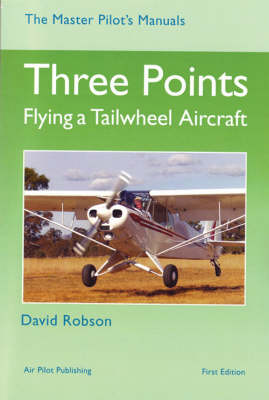 Three Points: Flying a Tailwheel Aircraft - Master Pilot's Manuals S. (Hardback)