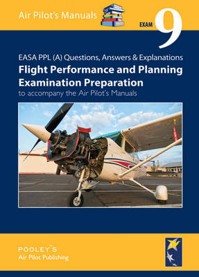 EASA PPL (A) Questions, Answer & Explanations: Exam 9: Flight Planning & Performance Examination Preparation to Accompany the Air Pilot's Manuals - EASA PPL (A) Questions, Answer & Explanations 9 (Paperback)