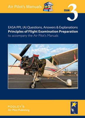 EASA PPL (A) Questions, Answer & Explanations: Exam 3: Principles of Flight Examination Preparation to Accompany the Air Pilot's Manuals (Paperback)