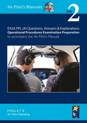 EASA PPL (A) Questions, Answer & Explanations: Exam 2: Operational Procedures Examination Preparation to Accompany the Air Pilot's Manuals - EASA PPL (A) Questions, Answer & Explanations 2 (Paperback)