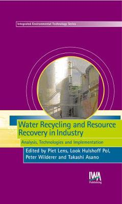 Water Recycling and Resource Recovery in Industry - Integrated Environmental Technology (Hardback)
