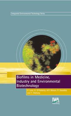 Biofilms in Medicine, Industry and Environmental Biotechnology - Integrated Environmental Technology (Hardback)