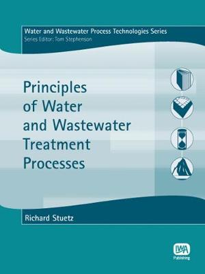 Principles of Water and Wastewater Treatment Processes - Water and Wastewater Process Technologies (Paperback)