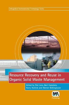 Resource Recovery and Reuse in Organic Solid Waste Management - Integrated Environmental Technology (Hardback)