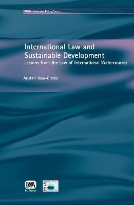 International Law and Sustainable Development - Water Law & Policy Series (Hardback)