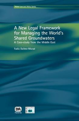 A New Legal Framework for Managing the World's Shared Groundwaters - Water Law & Policy Series (Hardback)