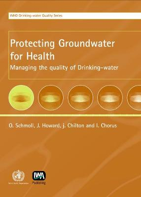 Protecting Groundwater for Health - WHO Water Series (Hardback)