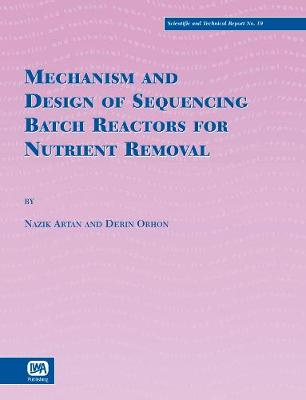 Mechanism and Design of Sequencing Batch Reactors for Nutrient Removal - Scientific and Technical Report Series (Paperback)
