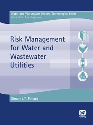 Risk Management for Water and Wastewater Utilities - Water and Wastewater Process Technologies (Paperback)