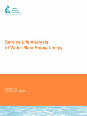 Service Life Analysis of Water Main Epoxy Lining - Water Research Foundation Report Series (Paperback)