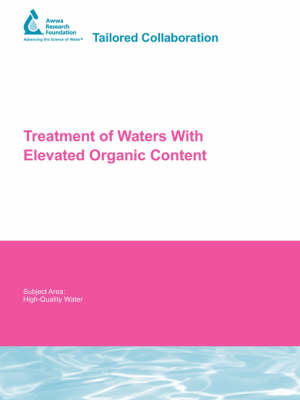 Treatment of Waters With Elevated Organic Content - Water Research Foundation Report Series (Paperback)