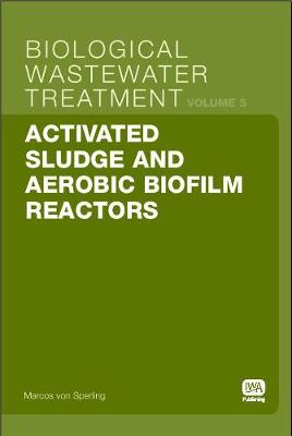 Activated Sludge and Aerobic Biofilm Reactors - Biological Wastewater Treatment Series 5 (Paperback)