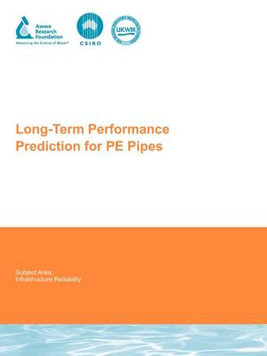 Long-Term Performance Prediction for PE Pipes - Water Research Foundation Report Series (Paperback)