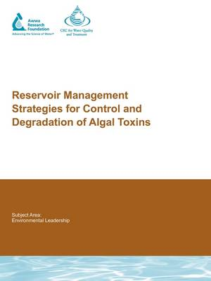 Reservoir Management Strategies for Control and Degradation of Algal Toxins - Water Research Foundation Report Series (Paperback)