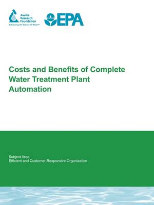 Costs and Benefits of Complete Water Treatment Plant Automation - Water Research Foundation Report Series (Paperback)