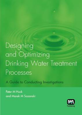 Designing and Optimizing Drinking Water Treatment Processes: A Guide to Conducting Investigations (Paperback)