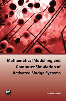 Mathematical Modelling and Computer Simulation of Activated Sludge Systems (Paperback)