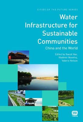 Water Infrastructure for Sustainable Communities - Cities of the Future Series (Hardback)