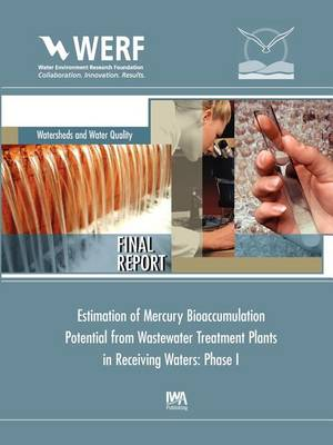 Estimation of Mercury Bioaccumulation Potential from Wastewater Treatment Plants in Receiving Waters: Phase 1 (Paperback)