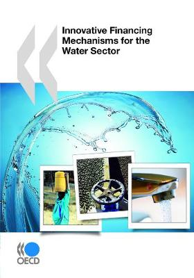 Innovative Financing Mechanisms for the Water Sector - OECD Report Series (Paperback)