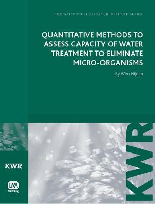 Quantitative Methods to Assess Capacity of Water Treatment to Eliminate Micro-Organisms - KWR Watercycle Research Institute Series (Paperback)