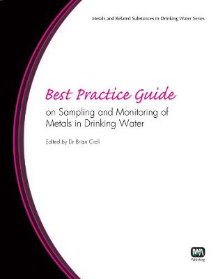 Best Practice Guide on Sampling and Monitoring of Metals in Drinking Water - Best Practice Guides on Metals and Related Substances in Drinking Water (Paperback)