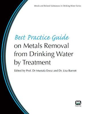 Best Practice Guide on Metals Removal From Drinking Water By Treatment - Best Practice Guides on Metals and Related Substances in Drinking Water (Paperback)