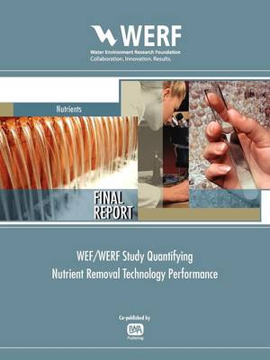 WEF/WERF Study Quantifying Nutrient Removal Technology Performance - WERF Research Report Series (Paperback)