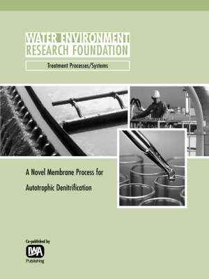 A Novel Membrane Process for Autotrophic Denitrification - WERF Research Report Series (Paperback)
