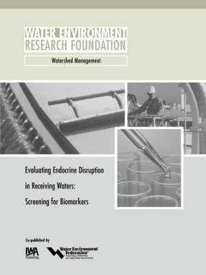Evaluating Endocrine Disruption in Receiving Waters - WERF Research Report Series (Paperback)