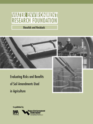 Evaluating Risks and Benefits of Soil Amendments used in Agriculture - WERF Research Report Series (Paperback)