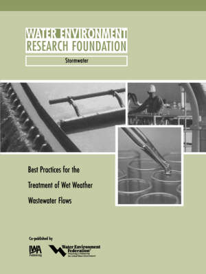 Best Practices for the Treatment of Wet Weather Wastewater Flows - WERF Research Report Series (Paperback)