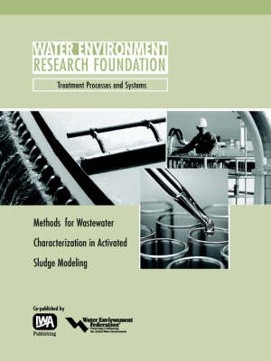 Methods for Wastewater Characterization in Activated Sludge Modelling - WERF Research Report Series (Paperback)