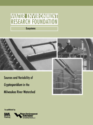 Sources and Variability of Cryptosporidium in the Milwaukee River - WERF Research Report Series (Paperback)