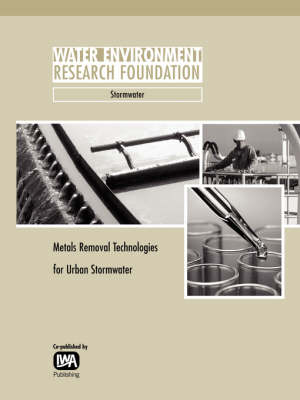 Metals Removal Technologies for Urban Stormwater - WERF Research Report Series (Paperback)