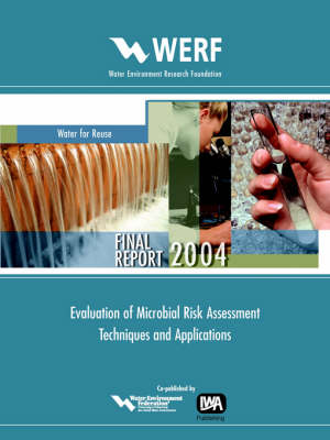 Evaluation of Microbial Risk Assessment Techniques and Applications - WERF Research Report Series (Paperback)