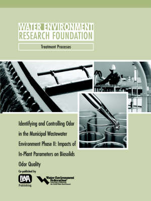 Identifying and Controlling Municipal Wastewater Odor Phase II - WERF Research Report Series (Paperback)