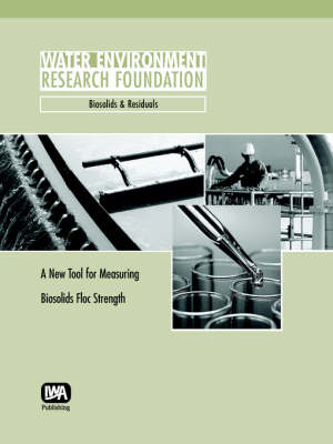 A New Tool for Measuring Biosolids Floc Strength - WERF Research Report Series (Paperback)