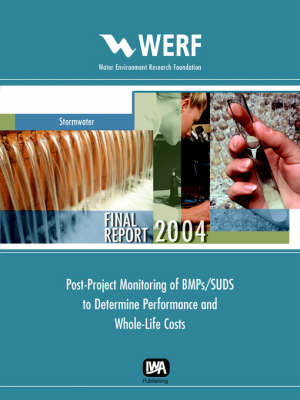 Post-Project Monitoring of BMP's/SUDS to Determine Performance and Whole-Life Costs - WERF Research Report Series (Paperback)