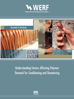Understanding Factors Affecting Polymer Demand for Thickening and Dewatering - WERF Research Report Series (Paperback)